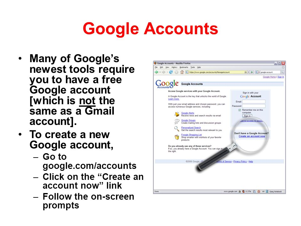 Google Accounts Many of Google's newest tools require you to have a free Google account [which is not the same as a Gmail account].